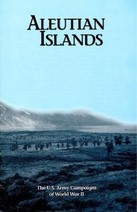 Aleutian Islands: The U.S. Army Campaigns of World War II (Pamphlet)