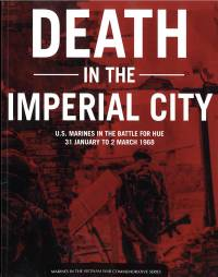 Death in the Imperial City: U.S. Marines in the Battle for Hue, 31 January to 2 March 1968