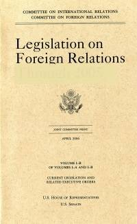 Legislation on Foreign Relations Through 2002, V. 1B, Current Legislation and Related Executive Orders, October 2003