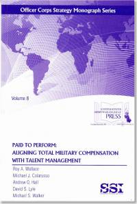 Paid To Perform: Aligning Total Military Compensation With Talent Management