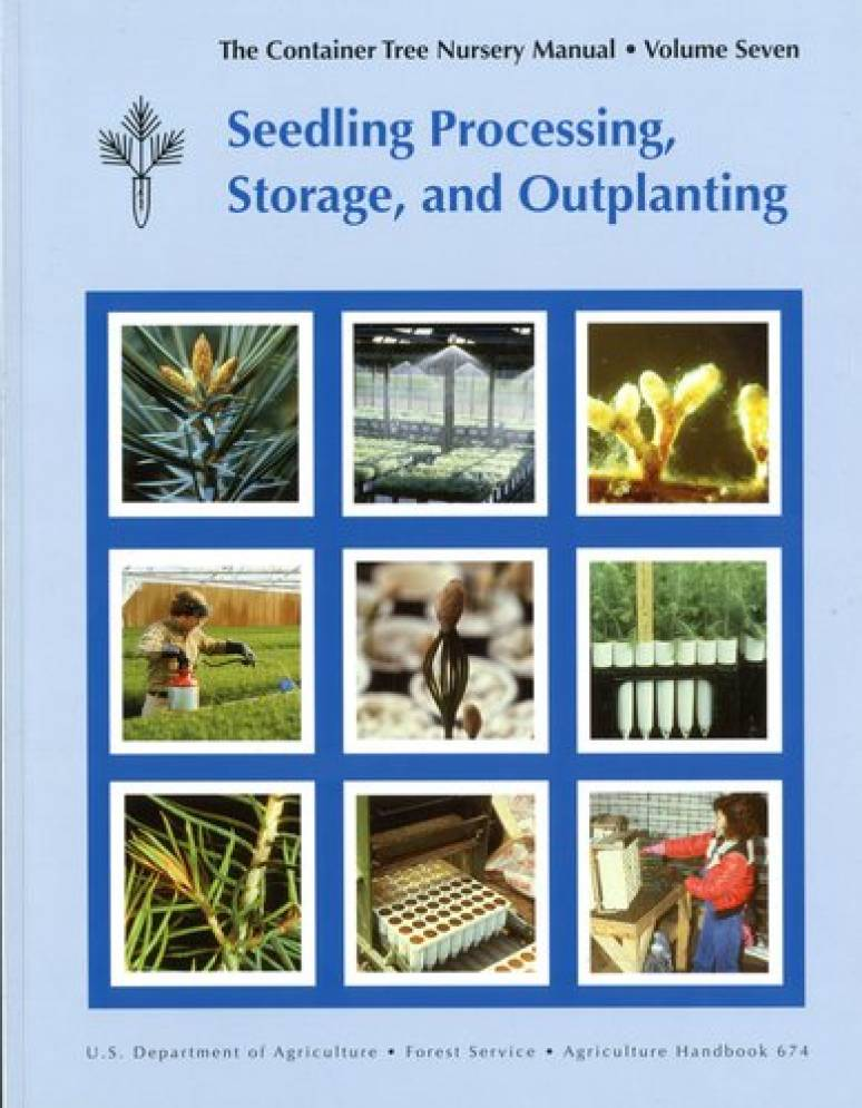 Container Tree Nursery Manual, V. 7: Seedling Processing, Storage, and Outplanting
