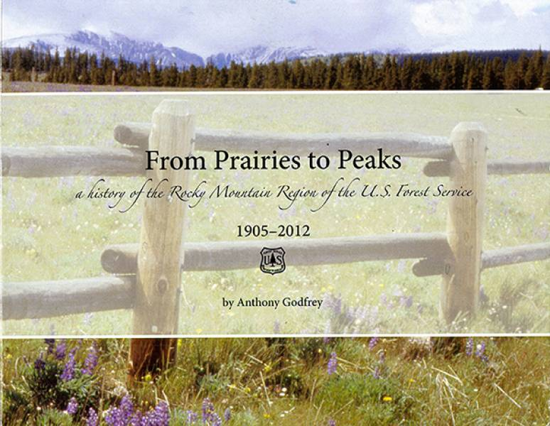 From Prairies to Peaks: A History of the Rocky Mountain Region of the U.S. Forest Service, 1905-2012