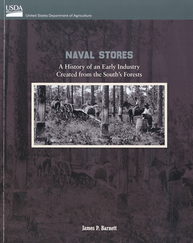 Naval Stores A History of an Early Industry Created from the South's Forests