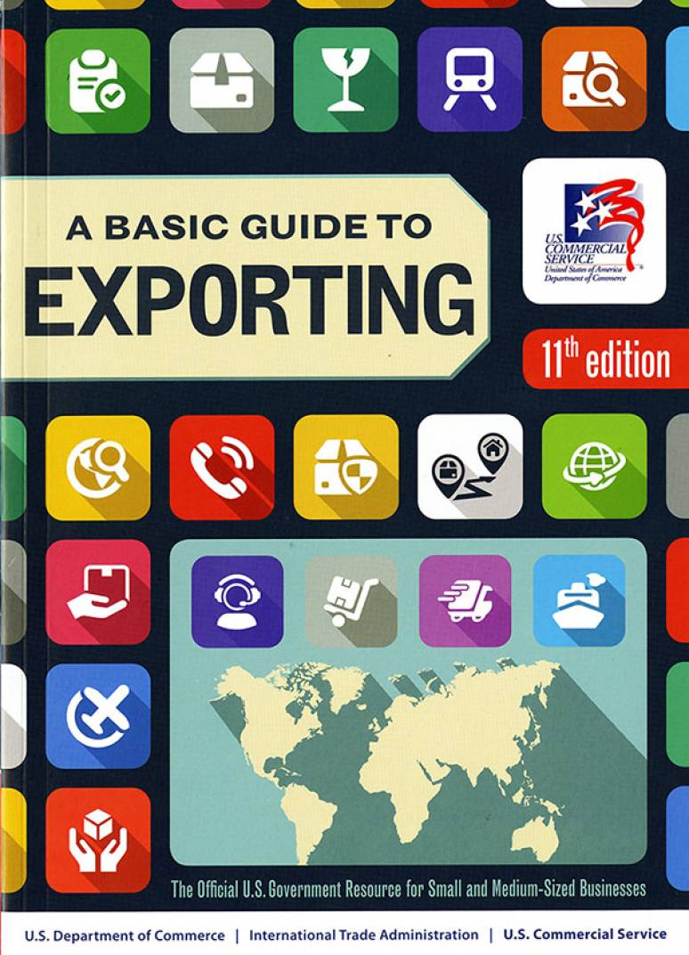 A Basic Guide To Exporting: Official U.S. Government Resource for Small and Medium Sized Businesses 11th Edition