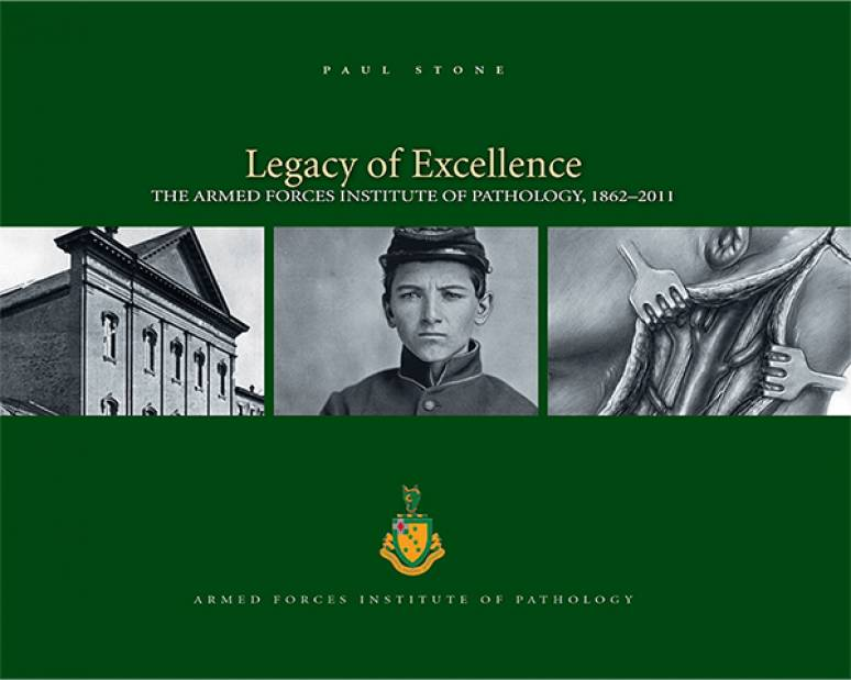 Legacy of Excellence: The Armed Forces Institute of Pathology 1862-2011