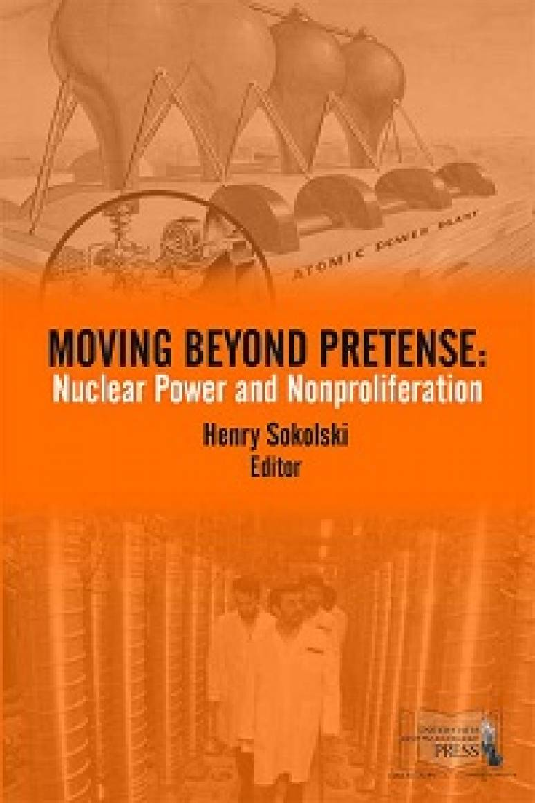 Moving Beyond Pretense: Nuclear Power and Nonproliferation