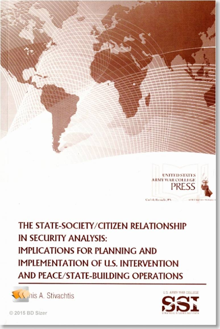 The State-Society/Citizen Relationship in Security Analysis: Implications for Planning and Implementation of U.S. Intervention and Peace/State-Building Operations