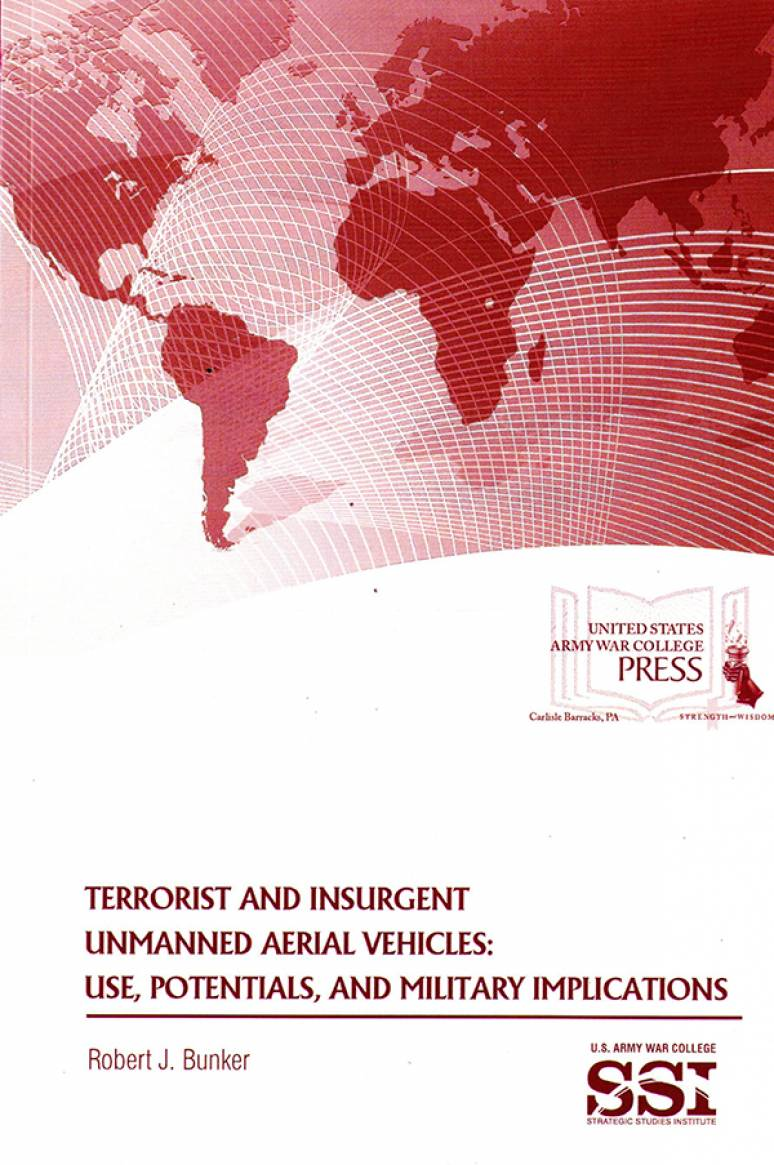 Terrorist and Insurgent Unmanned Aerial Vehicles: Use, Potentials, and Military Implications