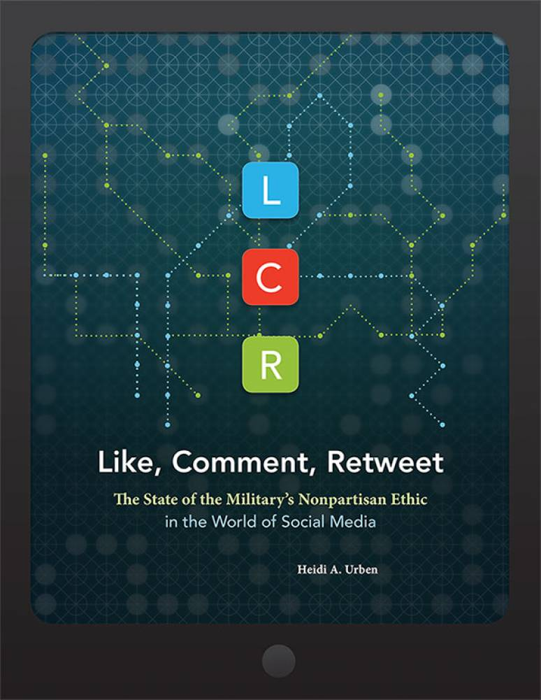 LCR, Like, Comment, Retweet: The State of the Military\'s Nonpartisan Ethic in the World of Social Media