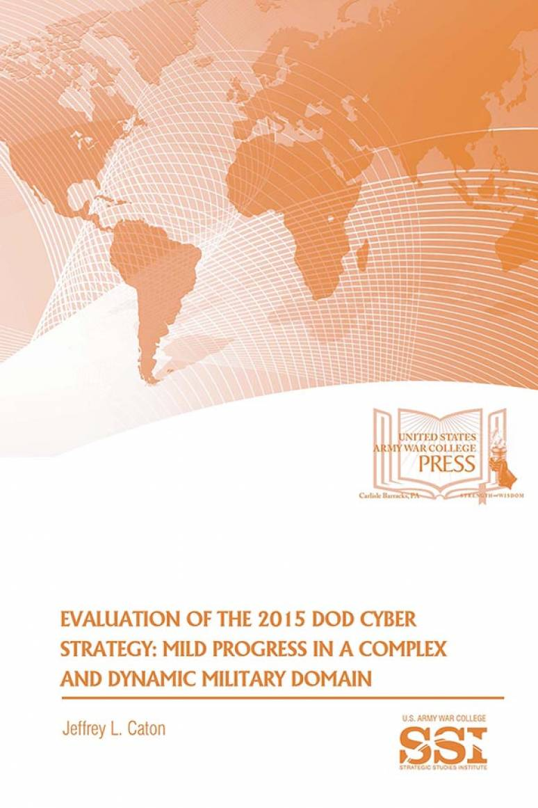Evaluation Of The 2015 Dod Cyber Strategy: Mild Progess In A Complex And Dynamic Military Domain
