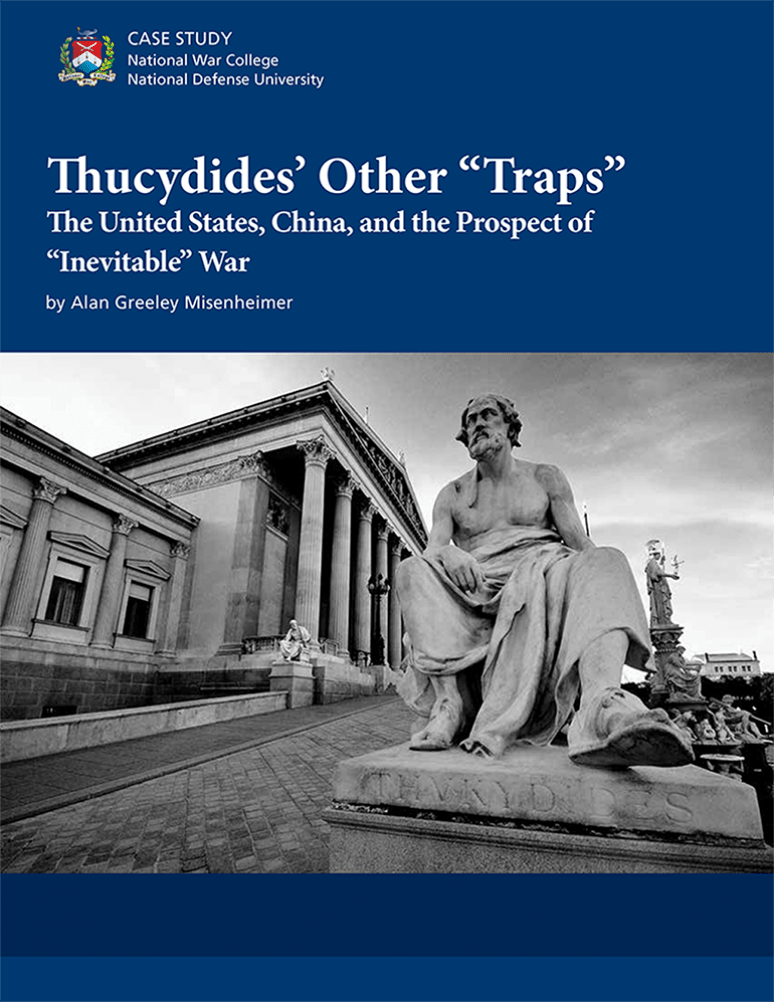 """Thucydides' Other """"Traps"""": The United States, China, and the Prospect Of """"Inevitable"""" War"""