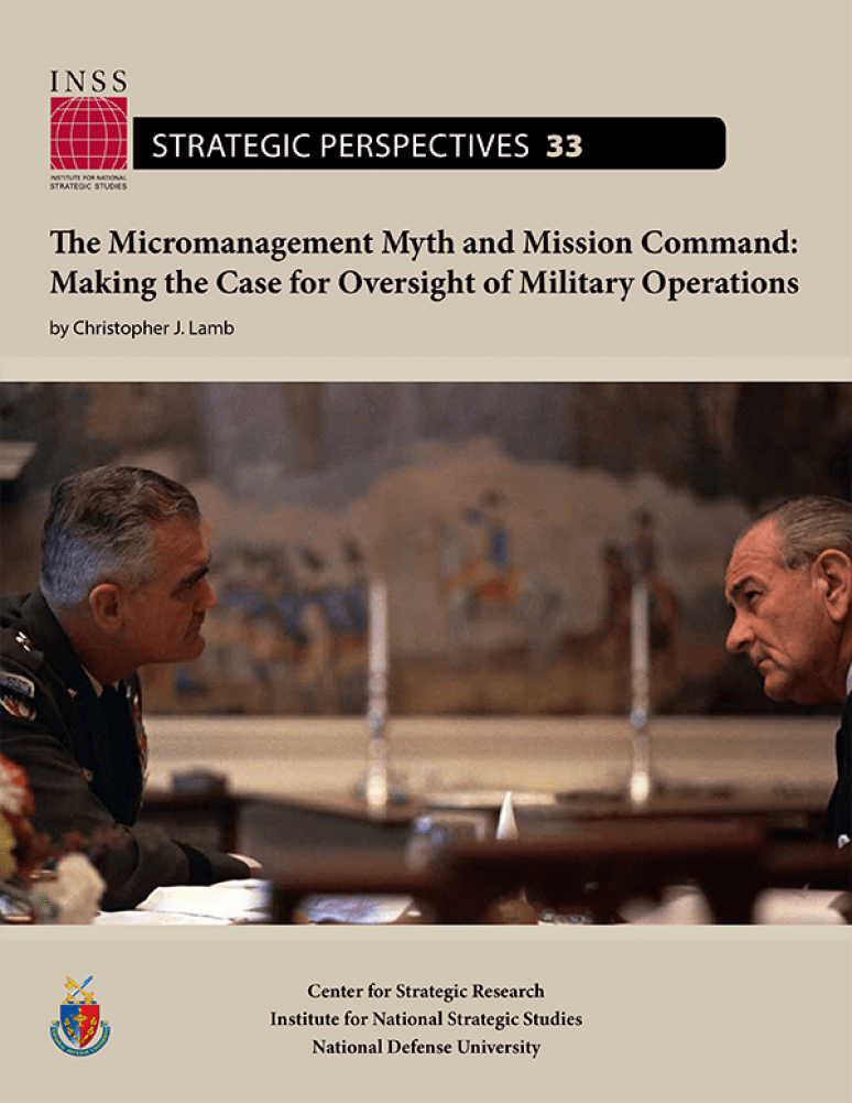 Strategic Perspectives 33 The Micromanagement Myth And Mission Command: Making the Case for Oversight of Military Operations