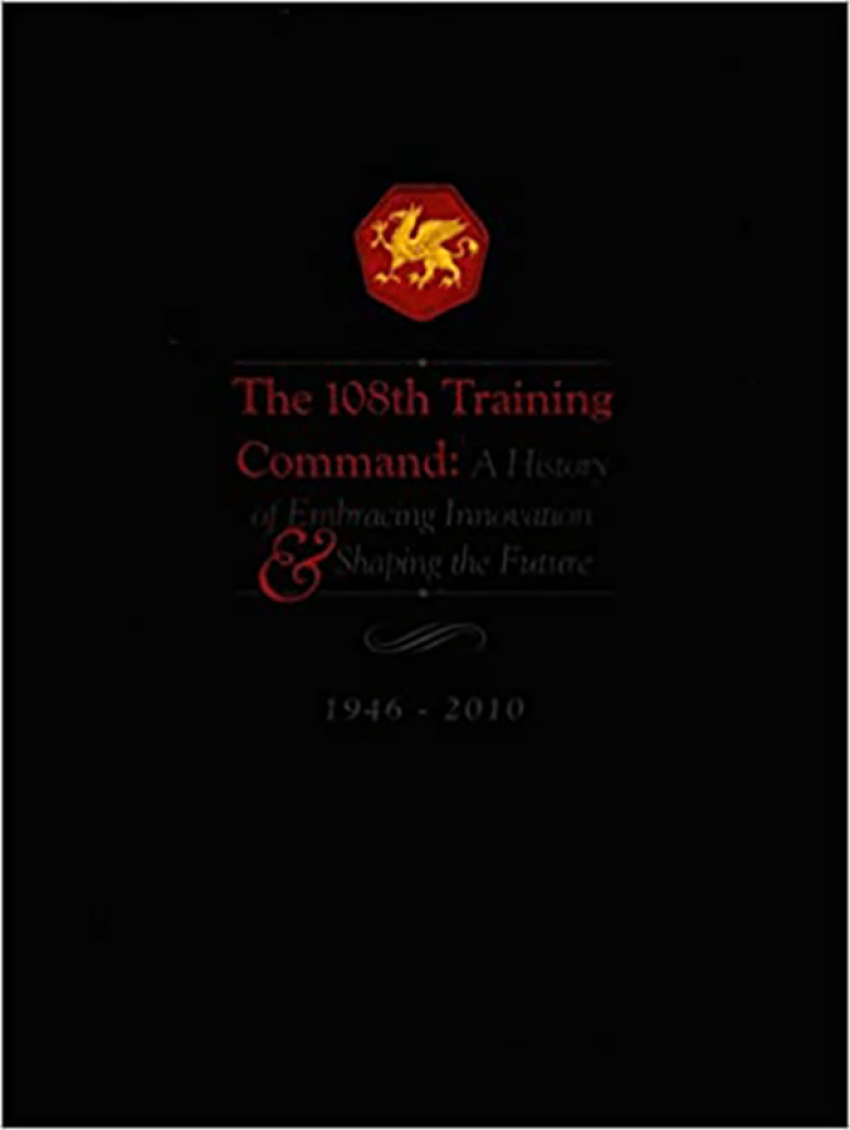 The 108th Training Command: A History Embracing Innovation & Shaping the Future, 1946-2010