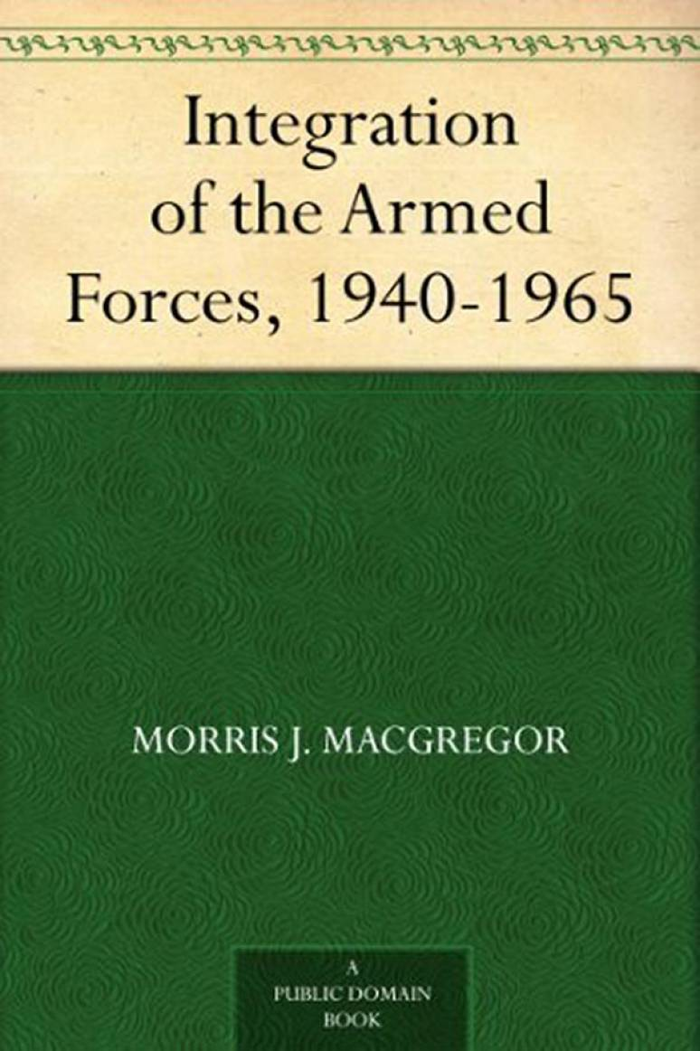 Integration of the Armed Forces, 1940-1965 (Paperback)