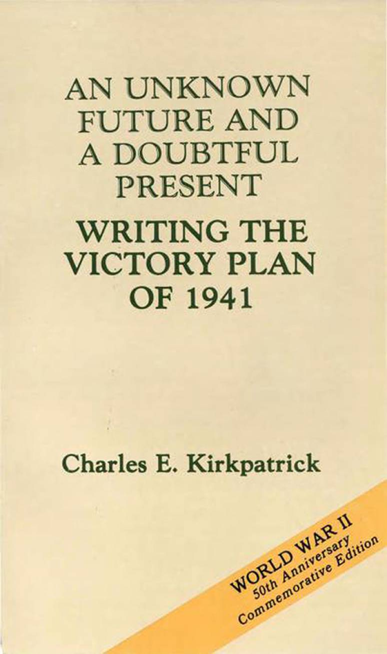 Unknown Future and a Doubtful Present: Writing the Victory Plan of 1941