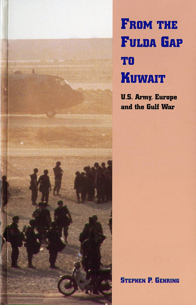 From the Fulda Gap to Kuwait: United States Army, Europe and the Gulf War