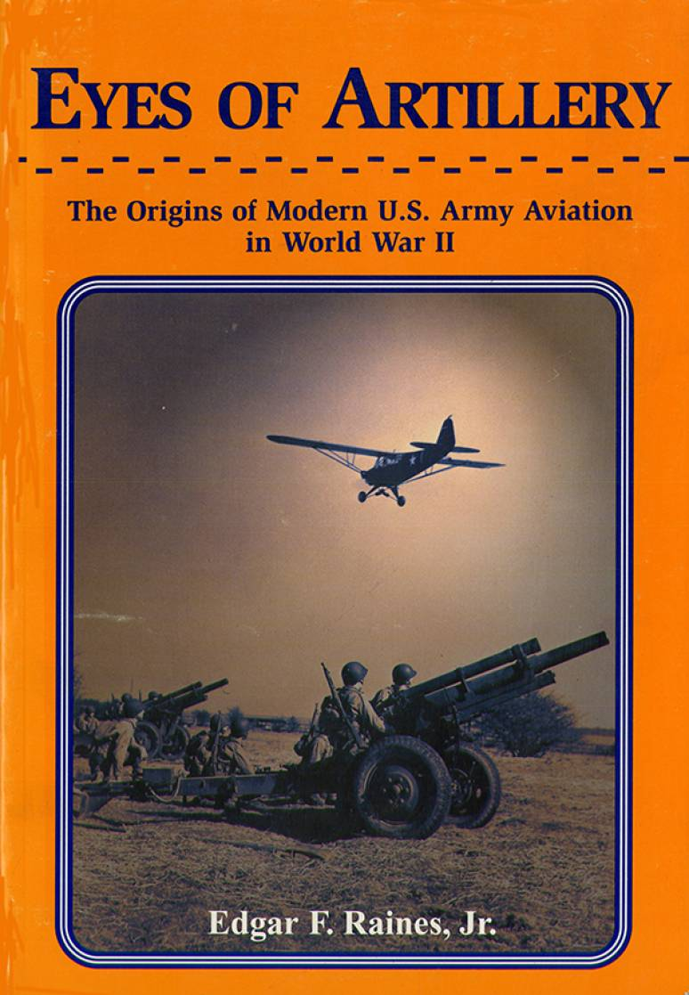 Eyes of Artillery: The Origins of Modern United States Army Aviation in World War II (Paperback)
