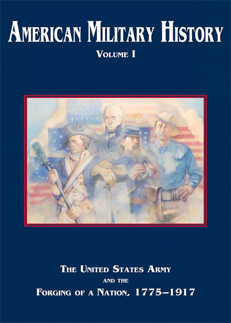 American Military History, V. 1: The United States Army and the Forging of a Nation, 1775-1917 (Casebound-Paper)