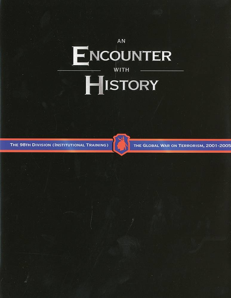 An Encounter With History: The 98th Division and the Global War on Terrorism: 2001-2005