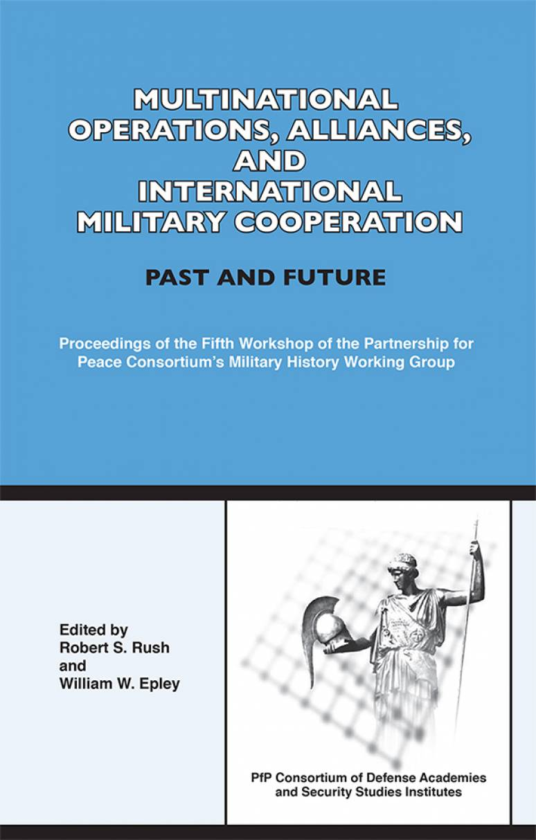Multinational Operations, Alliances, and International Military Cooperation Past and Future