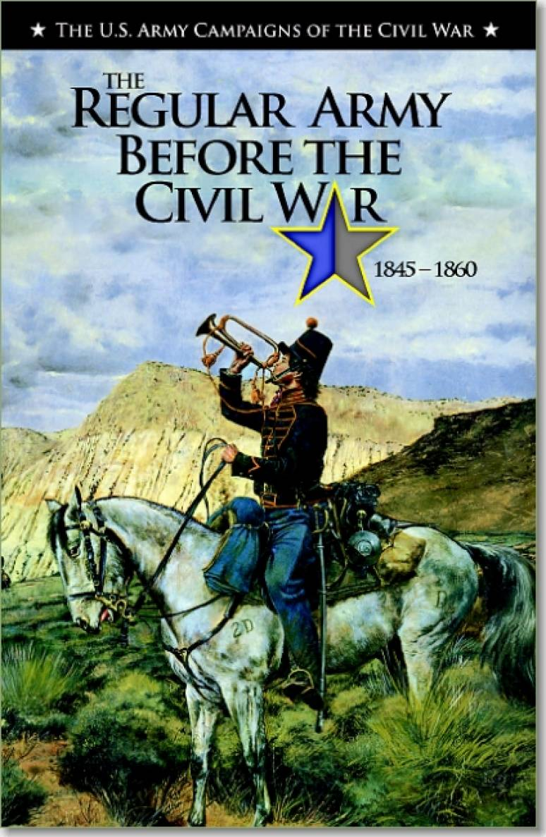 U.S. Army Campaigns of the Civil War: The Regular Army Before the Civil War, 1845-1860