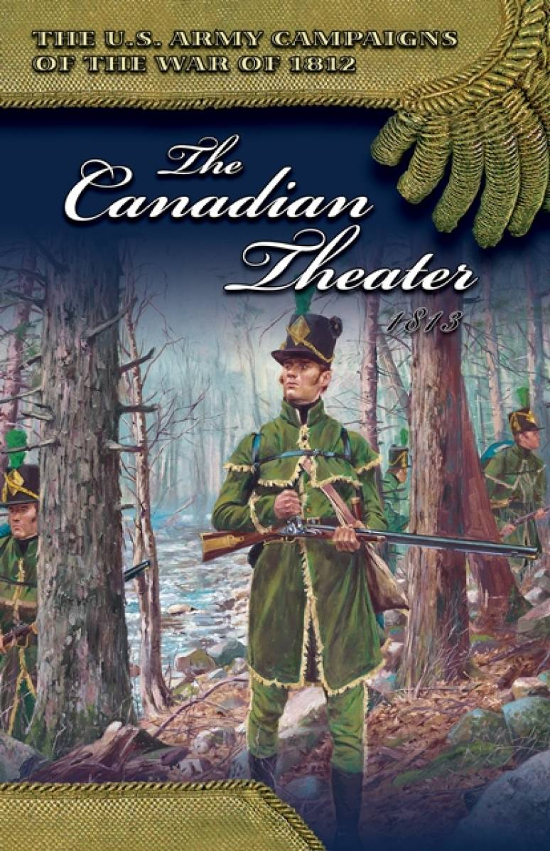 U.S. Army Campaigns of the War of 1812: The Canadian Theater 1813