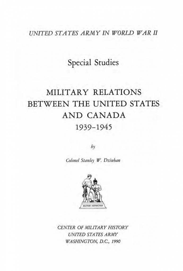 Military Relations Between the United States and Canada, 1939-1945 (Being reprinted)