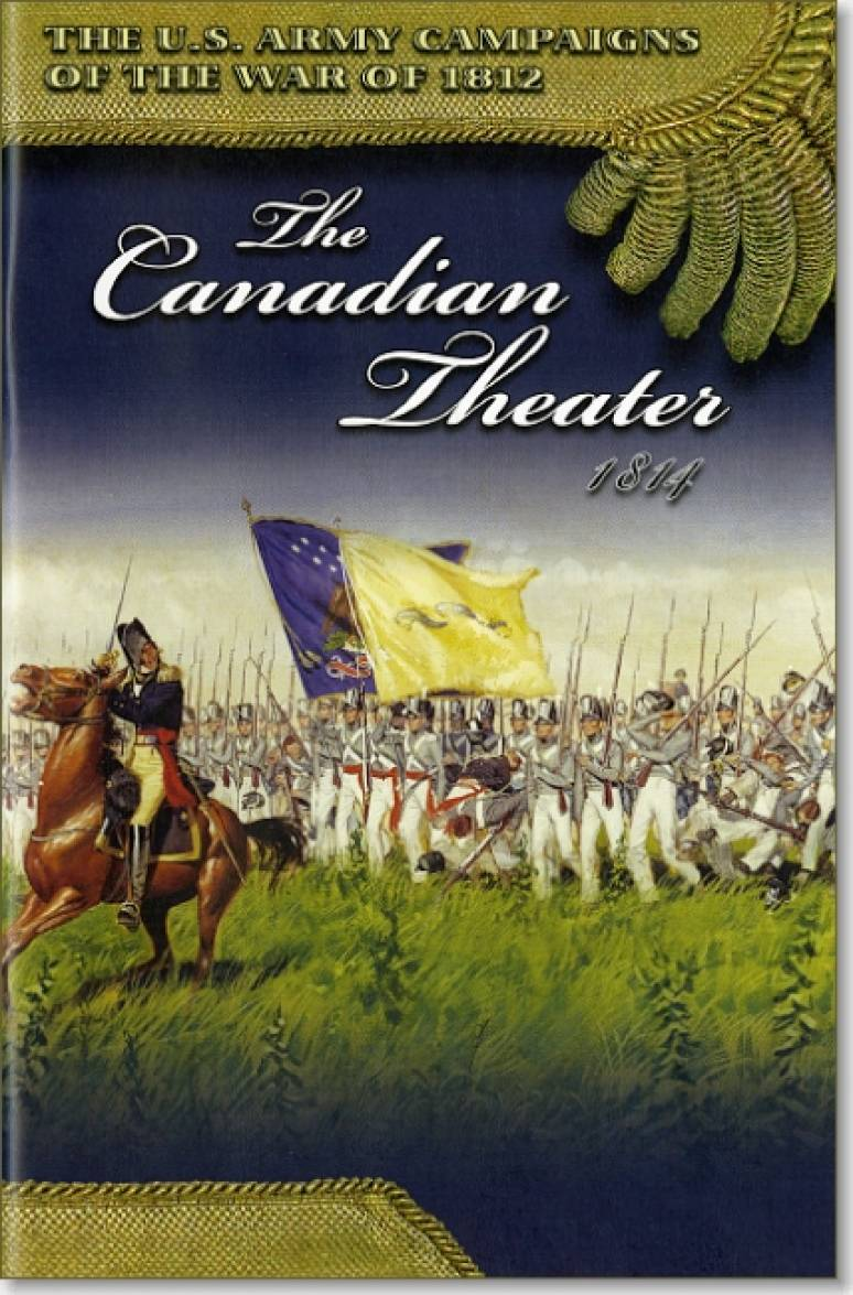 U.S. Army Campaigns of the War of 1812: The Canadian Theater 1814