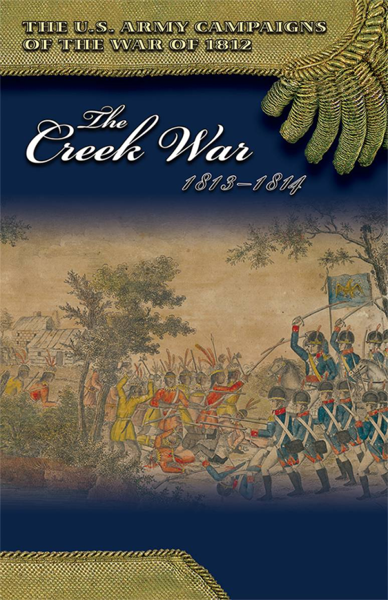 U.S. Army Campaigns of the War of 1812: The Creek War, 1813-1814