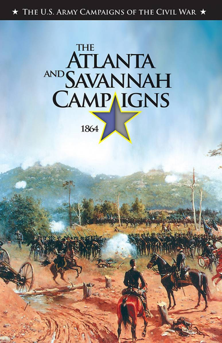 U.S. Army Campaigns of the Civil War: The Atlanta and Savannah Campaigns, 1864