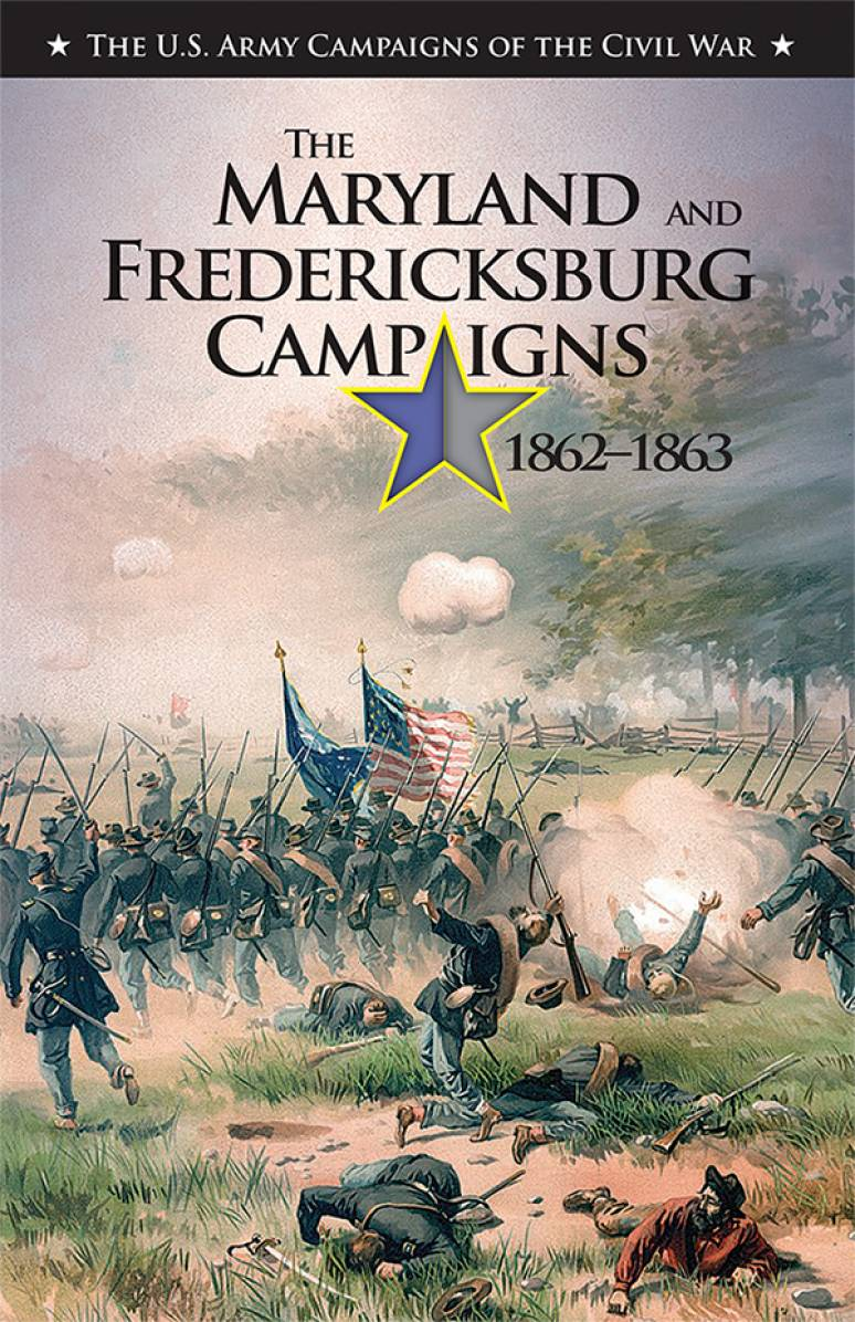 U.S. Army Campaigns of the Civil War: The Maryland and Fredericksburg Campaigns, 1862-1863