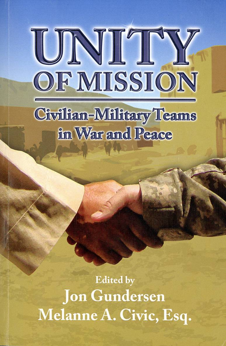 Unity Of Mission: Civiian Military Teams In War And Peace