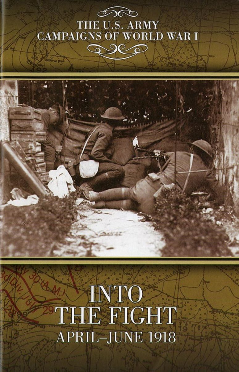 The U.S. Army Campaigns of World War I: Into The Fight April-June 1918