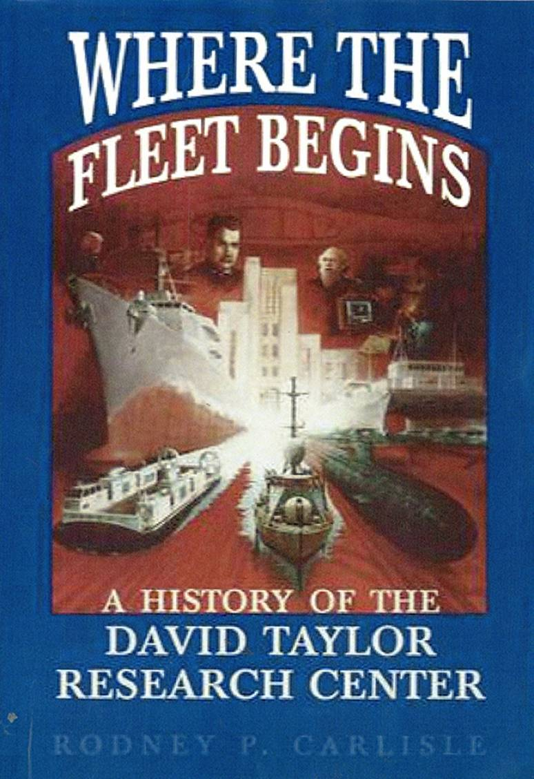Where the Fleet Begins: A History of the David Taylor Research Center, 1898-1998