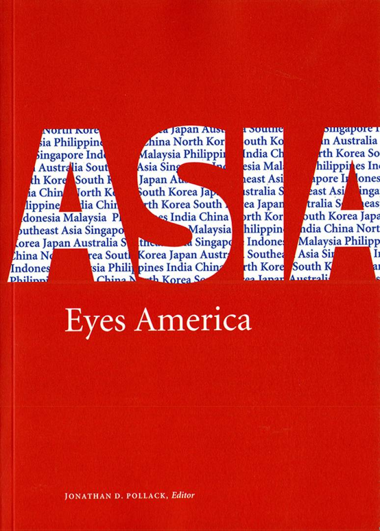 Asia Eyes America: Regional Perspectives on U.S. Asian-Pacific Strategy in the Twenty-First Century