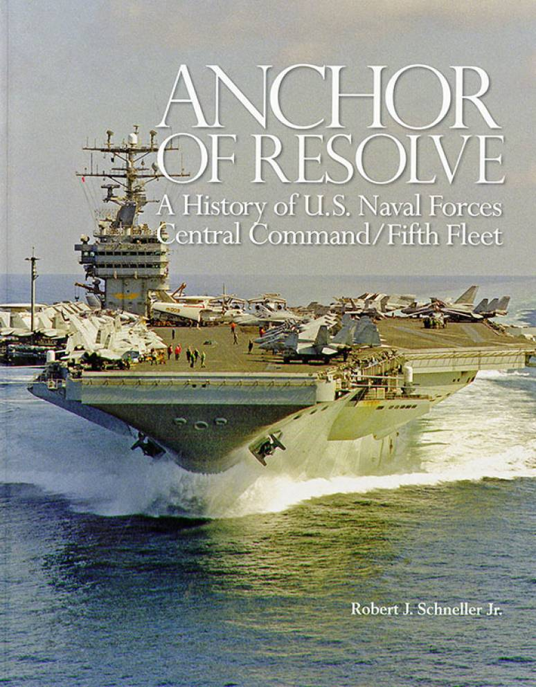 Anchor of Resolve: A History of U.S. Naval Forces Central Command fifth Fleet