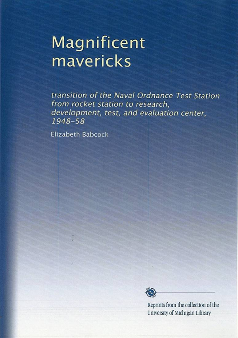 Magnificent Mavericks: Transition of the Naval Ordnance Test Station From Rocket Station to Research, Development, Test, and Evaluation Center, 1948-58