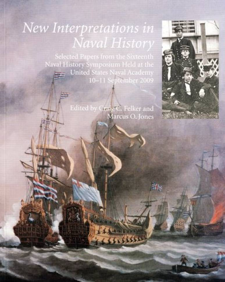 New Interpretations in Naval History: Selected Papers From the Sixteenth Naval History Symposium