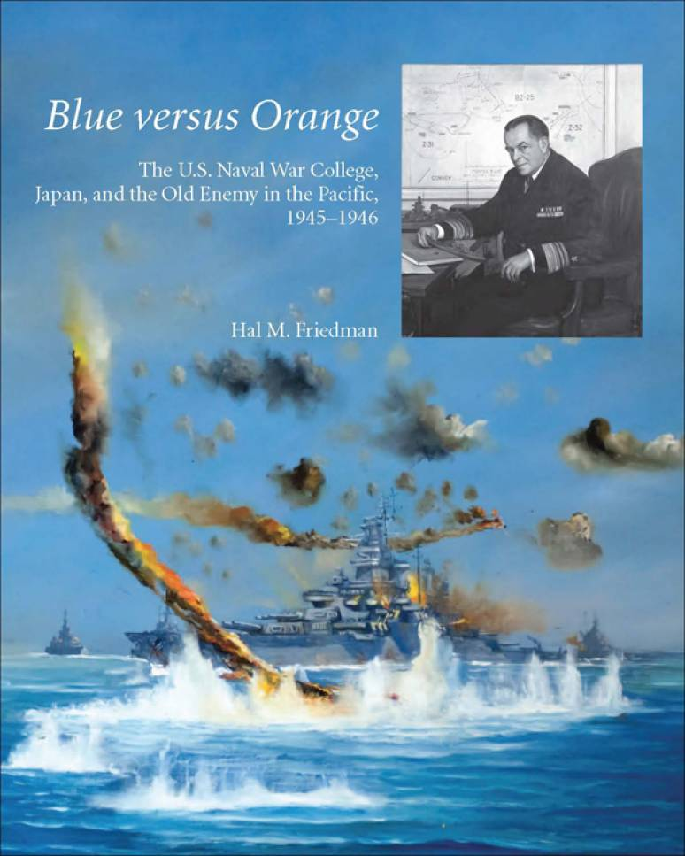 Blue Versus Orange: The U.S. Naval War College, Japan and the Old Enemy in the Pacific, 1945-1946