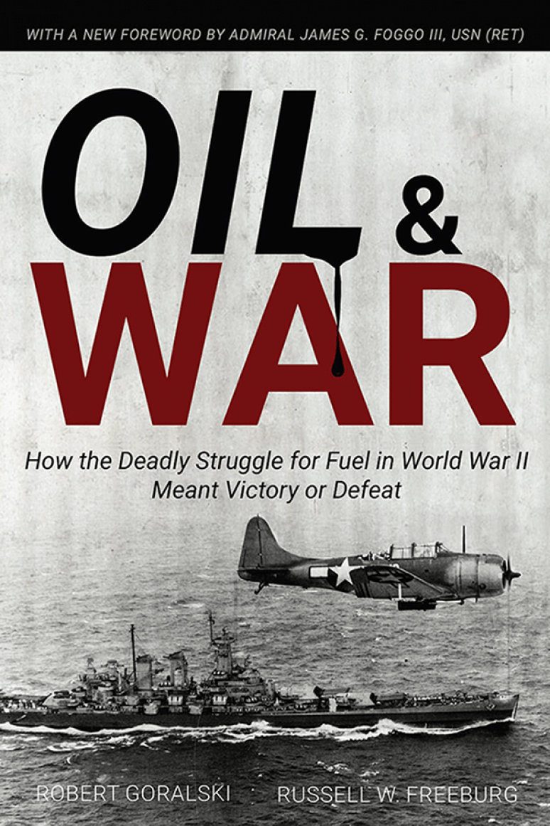 Oil & War How The Deadly Struggle for Fuel in World War II Meant Victory of Defeat