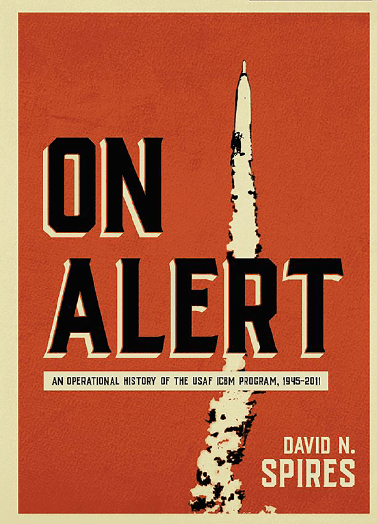 On Alert: An Operational History Of the United States Air Force Intercontinental Ballistic Missile Program, 1945-2011