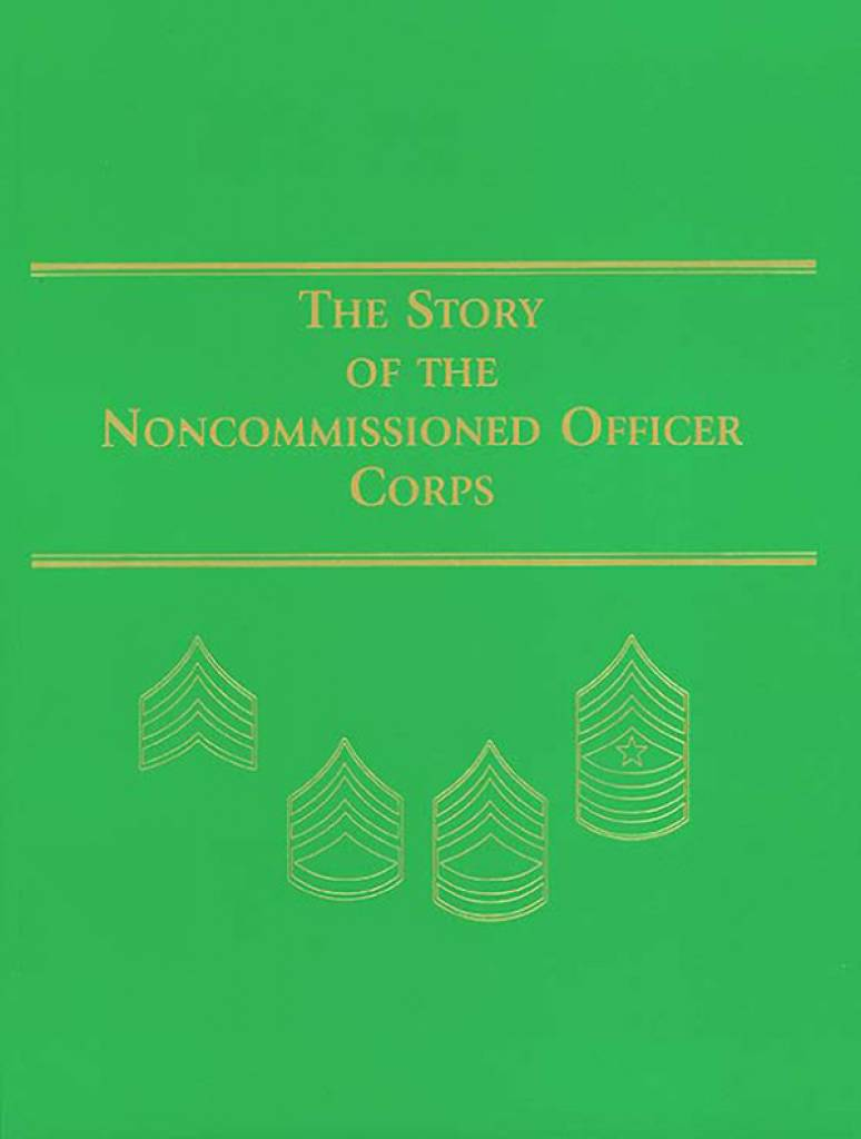 Story of the Noncommissioned Officer Corps: The Backbone of the Army (Paperbound)