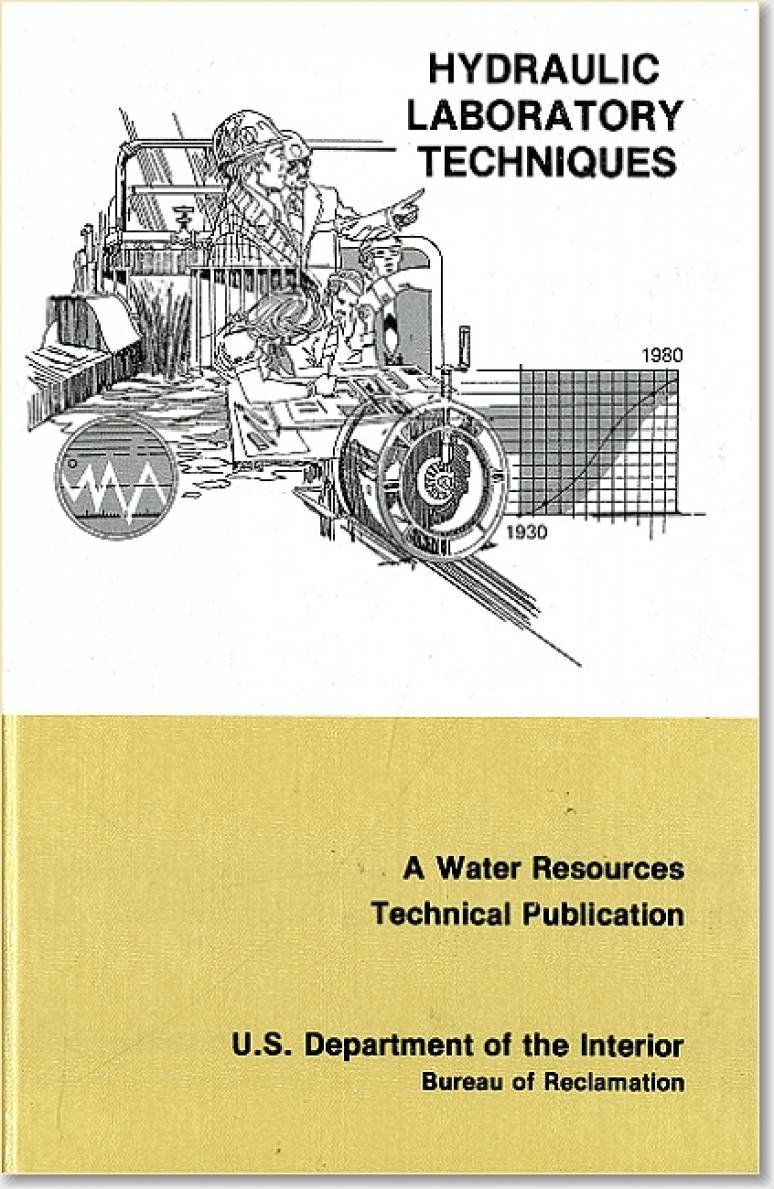 Hydraulic Laboratory Techniques : a Guide for Applying Engineering Knowledge to Hydraulic Studies Based on 50 Years of Research and Testing Experience