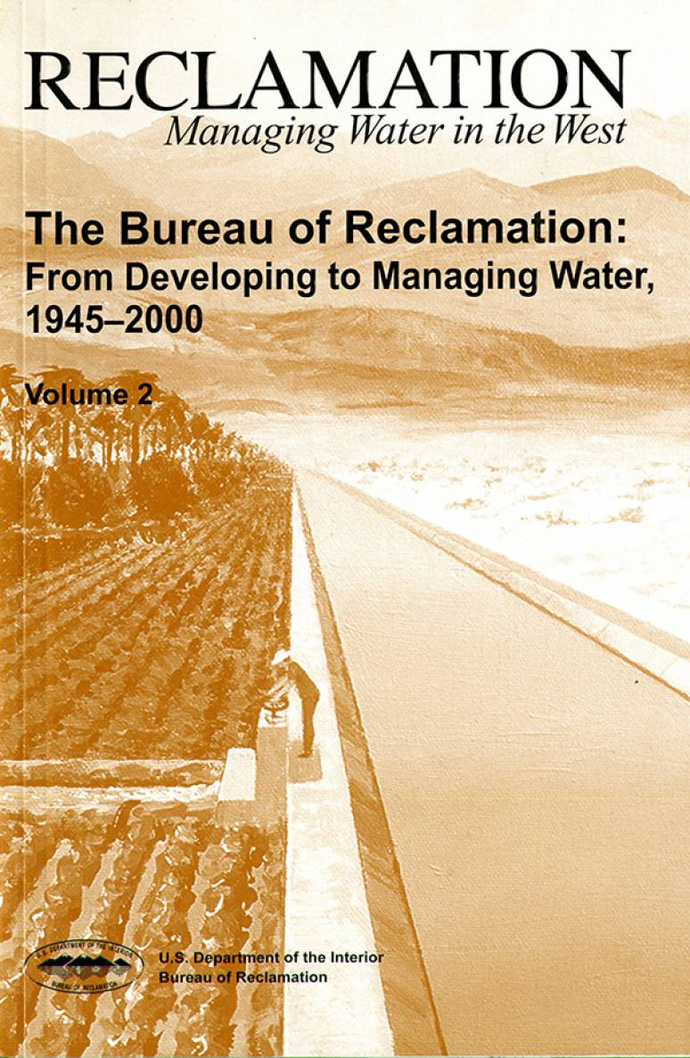The Bureau of Reclamation: From Developing to Managing Water, 1945-2000,  Volume 2