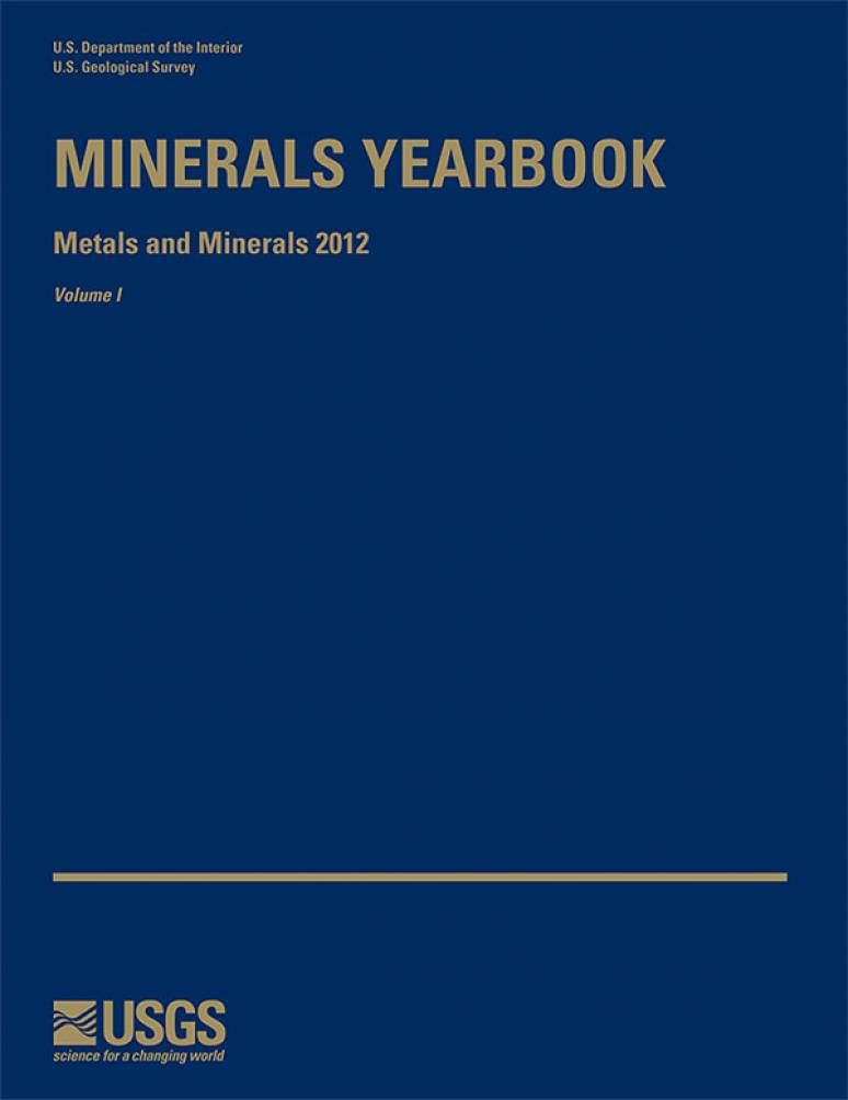 Minerals Yearbook, 2012, Volume 1, Metals and Minerals