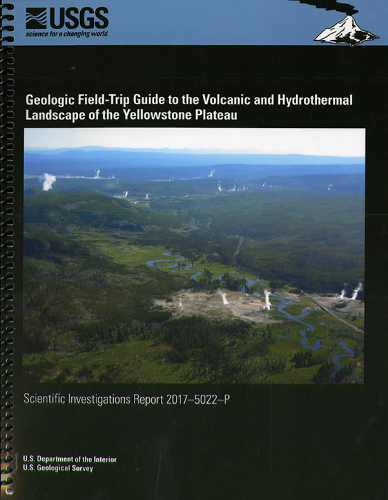 Geologic Field-Trip Guide to Volcanic and Hydrothermal Landscape of the Yellowstone Plateau