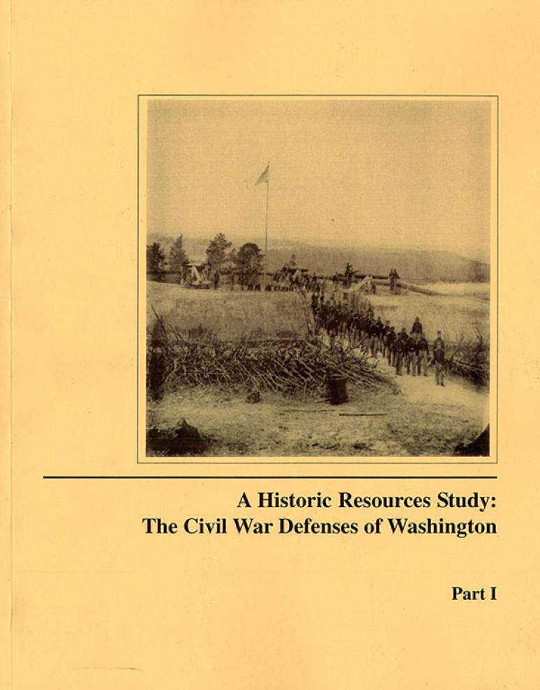 A Historic Resources Study: The Civil War Defenses of Washington, Pt. 1