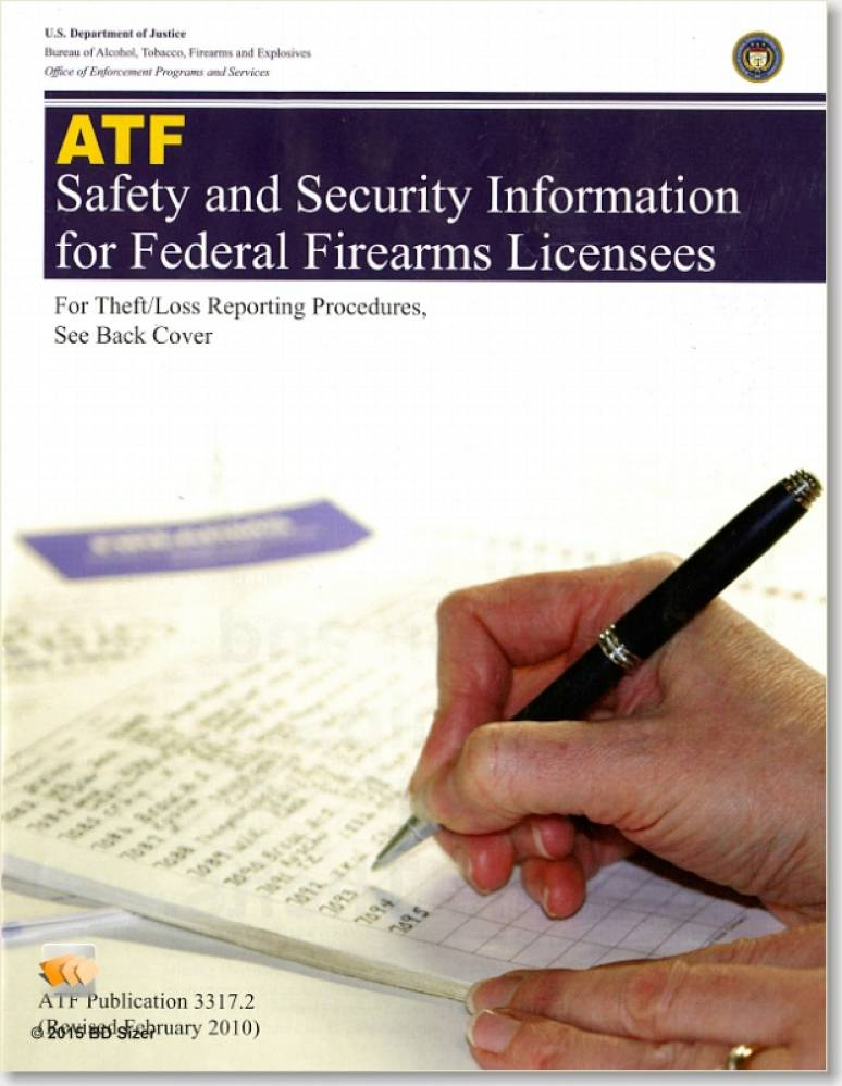 ATF Safety and Security Information for Federal Firearms Licensees: For Theft/Loss Reporting Procedures, See Back Cover: How to Report a Theft or Loss of Firearms