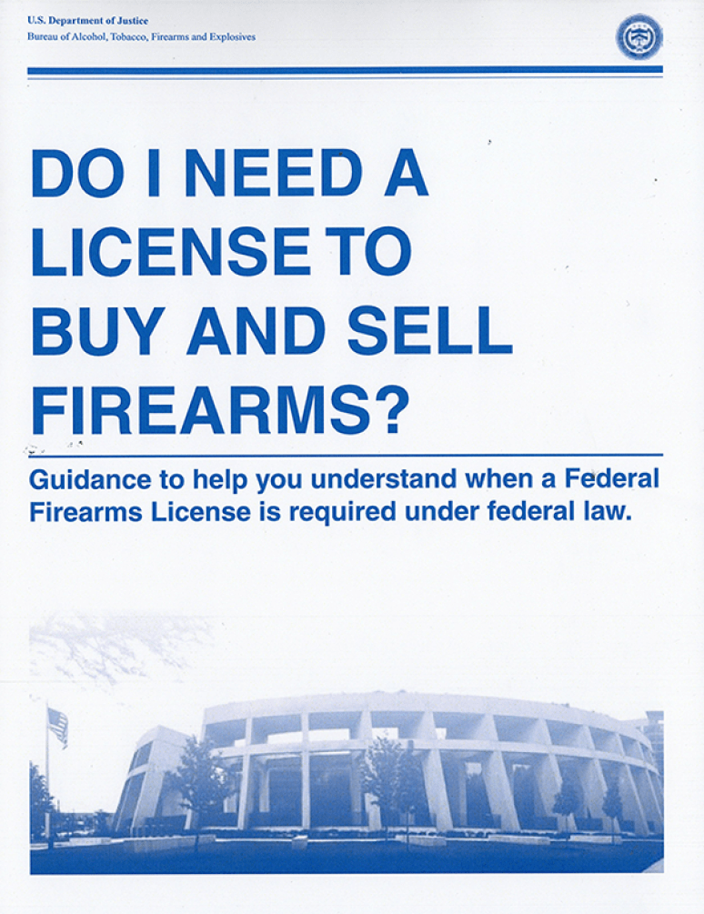 Do I Need A License To Buy and Sell Firearms?: Guidance To help You Understand When a Federal Firearms License Is Required Under Federal Law