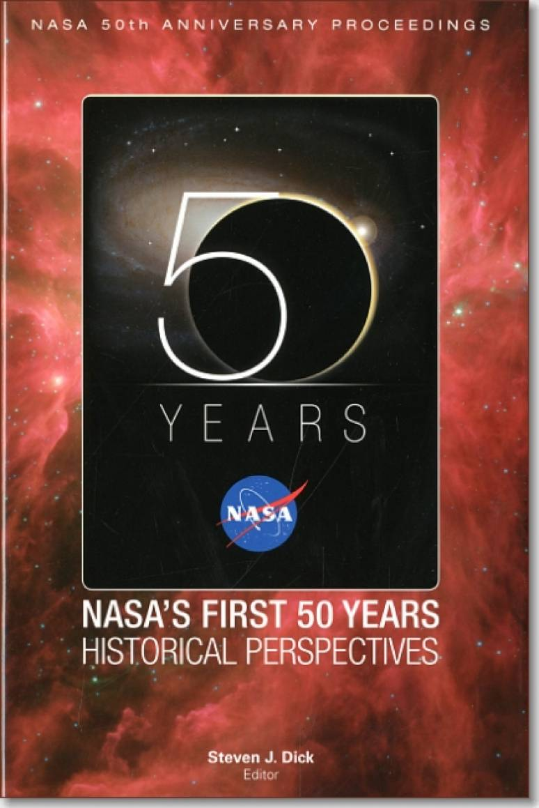 NASA's First 50 Years: Historical Perspectives; NASA 50 Anniversary Proceedings